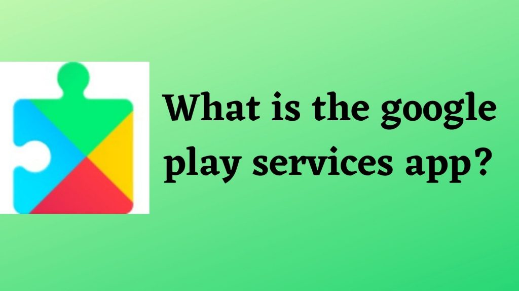 What is the Google Play Services app?