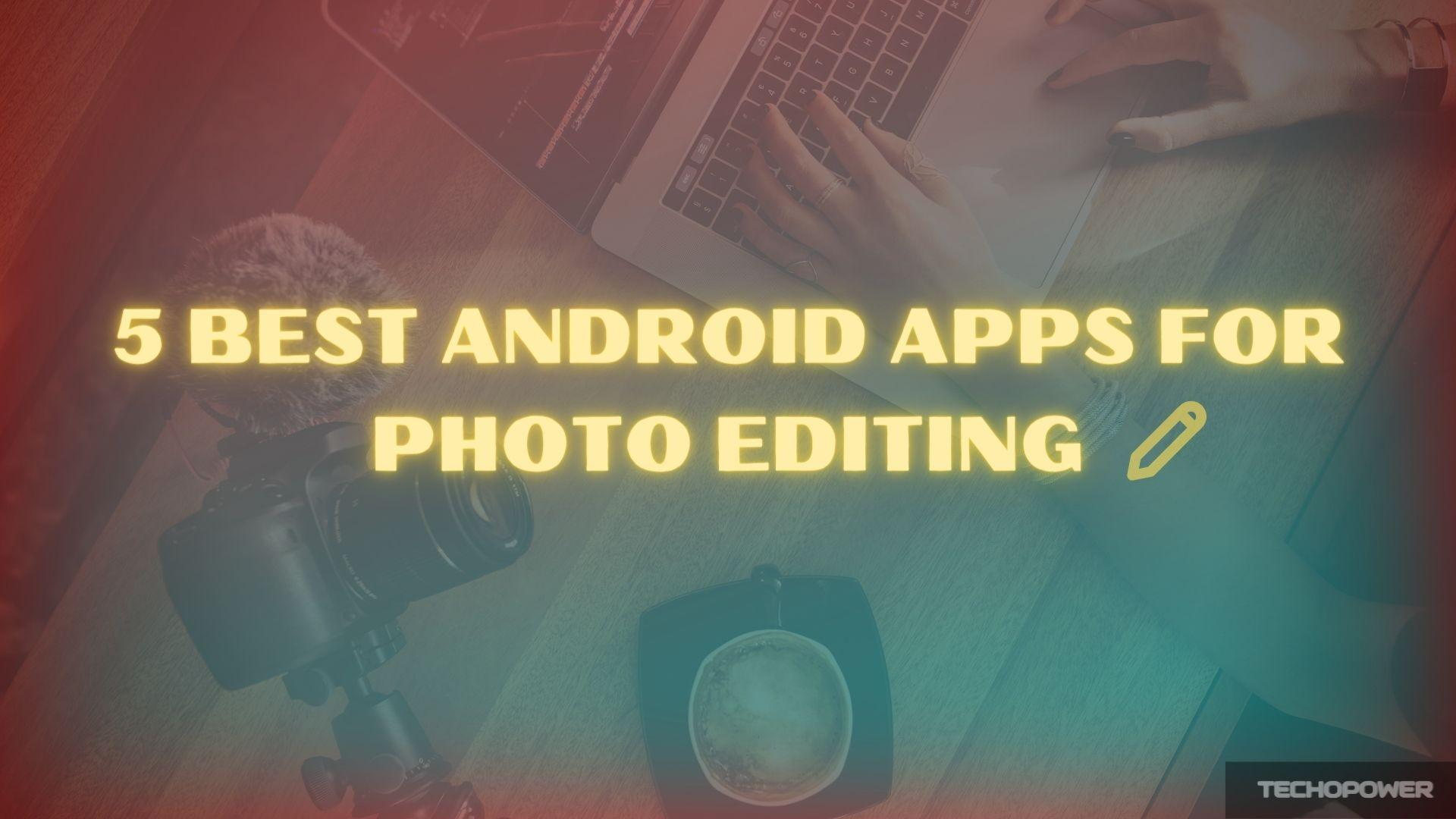 Best android apps for photo editing free
