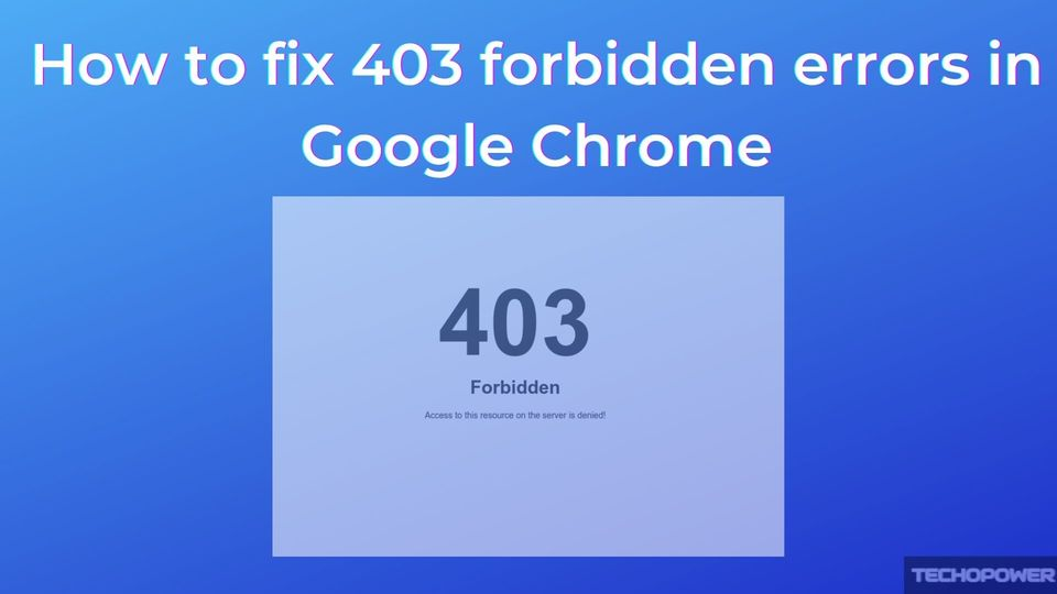 How to fix 403 forbidden errors in Google Chrome
