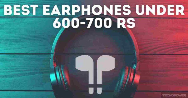 Best Earphones under 600 - 700